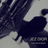 Love Me to Death von Jez Dior
