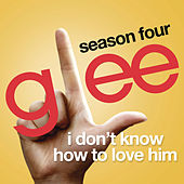I Don't Know How To Love Him (Glee Cast Version) de Glee Cast