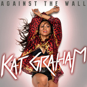 Against The Wall by Kat Graham