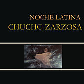 Noche Latina by Chucho Zarzosa