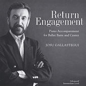 Return Engagement: 24 Piano Selections for Ballet Barre and Center by Josu Gallastegui