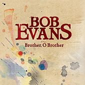 Brother, O Brother by Bob Evans