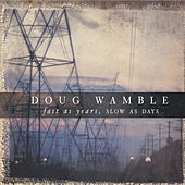 Fast as Years, Slow as Days by Doug Wamble
