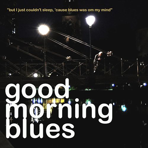 But I Just Couldn´t Sleep,´Cause Blues Was On My Mind by Good Morning Blues