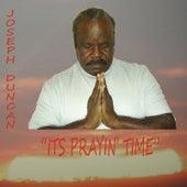 It's Prayin' Time by Joseph Duncan