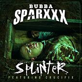Splinter (feat. Crucifix) von Bubba Sparxxx