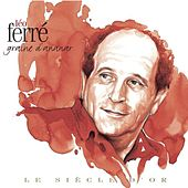 Léo Ferré: Le siècle d'or de Leo Ferre