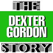 The Dexter Gordon Story von Dexter Gordon