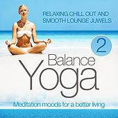 Yoga Balance: Meditation Moods for a Better Living, Vol. 2 (Relaxing Chill Out and Smooth Lounge Juwels) by Various Artists
