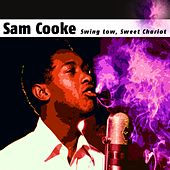 Swing Low, Sweet Chariot by Sam Cooke