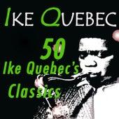 50 Ike Quebec's Classics (Original Recordings Digitally Remastered) by Ike Quebec