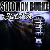 Hold On by Solomon Burke