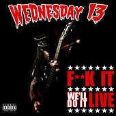 F**k It We'll Do It Live by Wednesday 13