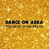 Dance On Abba - The Remix Cover Tribute by Various Artists