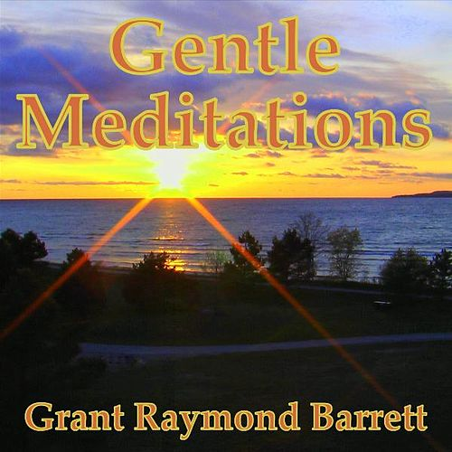 Gentle Meditations by Grant Raymond Barrett
