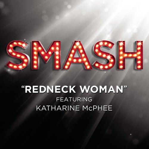 Redneck Woman (SMASH Cast Version featuring Katharine McPhee) by SMASH Cast