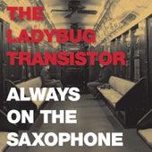 Always on the Saxophone by Ladybug Transistor