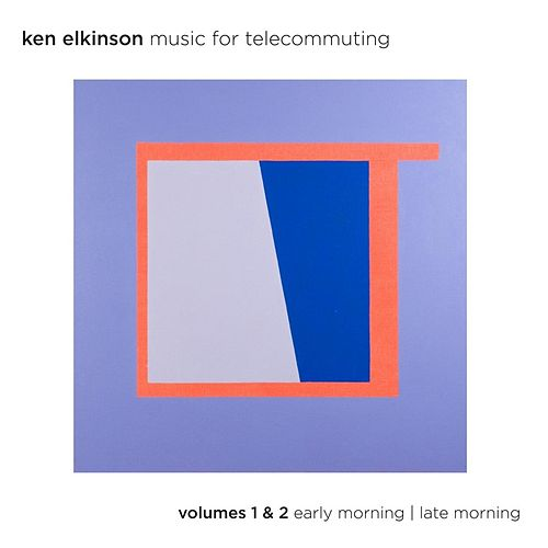 Music for Telecommuting, Vol. 1 & 2: Early Morning / Late Morning by Ken Elkinson