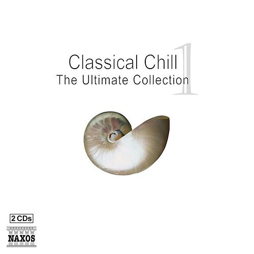 Classical Chill 1 - The Ultimate Collection by Various Artists