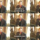 Acappella Jazz by George A. Johnson Jr.