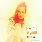 I Love You Feat. Igor Talkov (Dj Luciano Funky Remix) van Kate-Margret