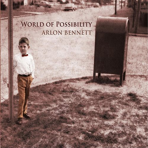 World of Possibility by Arlon Bennett