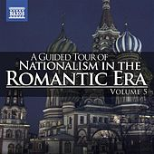 A Guided Tour of Nationalism in the Romantic Era, Vol. 5 von Various Artists