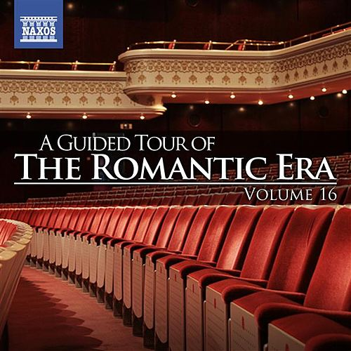 A Guided Tour of the Romantic Era, Vol. 16 by Various Artists