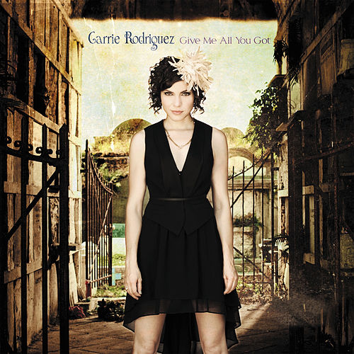 Give Me All You Got by Carrie Rodriguez