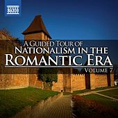 A Guided Tour of Nationalism in the Romantic Era, Vol. 7 by Various Artists