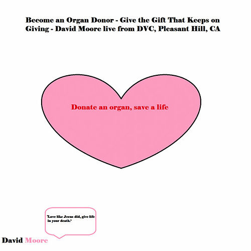 Become an Organ Donor (The Gift that Keeps Giving, Live from DVC, Pleasant Hill, CA) - Single by David Moore