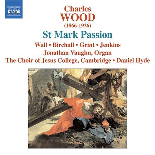 Wood, C.: St. Mark Passion by Various Artists