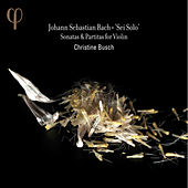 Bach: Sei Solo, Sonatas & Partitas for Violin by Christine Busch