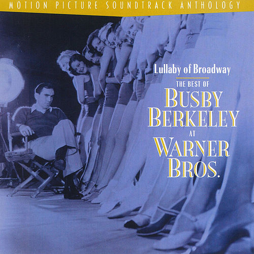 Lullaby Of Broadway:  The Best Of Busby Berkeley At Warner Bros. by Toby Wing