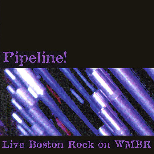 Pipeline! Live Boston Rock on WMBR by Various Artists