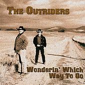 Wonderin' Which Way To Go by The Outriders