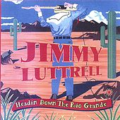 Headin Down The Rio Grande by Jimmy Luttrell