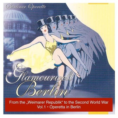 Glamourwelt Berlin, Vol. 1: Berliner Operette mit ihrem größten Stimmen (Berlin Operetta From the Weimarer Republik to the Second World War) (1927-1941) by Various Artists