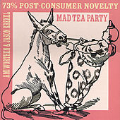 73% Post-Consumer Novelty by The Mad Tea Party
