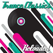 Trance Classics Reloaded by Various Artists