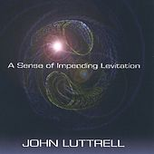 A Sense of Impending Levitation by John Luttrell