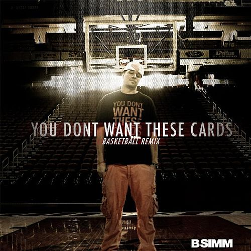 You Dont Want These Cards Basketball by B Simm