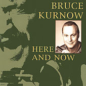 Here and Now by Bruce Kurnow