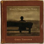 Make It Through This World by Greg Trooper