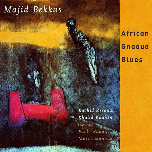 African Gnaoua Blues by Majid Bekkas, Rachid Zeroual, Khalid Kouhen, Paolo Radoni, Marc Lelangue