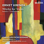Ernst Krenek: Works for Violin (Sonata for Solo Violin No. 1 & No. 2, Sonata No. 2 for Violin and Piano & Triophantasie) by Christoph Schickedanz
