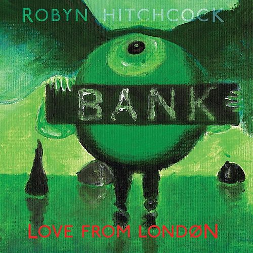 Love From London by Robyn Hitchcock