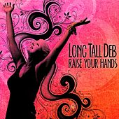 Raise Your Hands by Long Tall Deb