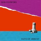 Days of Arrest by Silk Flowers