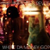 Where Da Money Go? by The Jim Jones Revue
